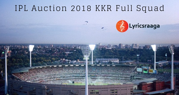 IPL Auction 2018 KKR [Kolkata Knight Riders] Full Squad Details